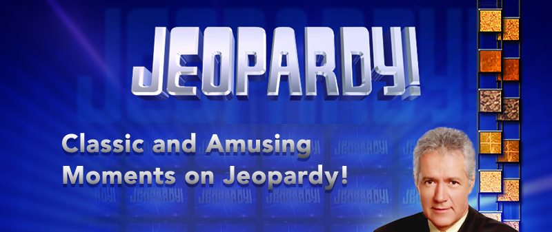 10 Amusingly Classic Moments on Jeopardy